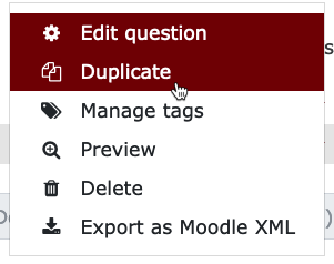 Choosing Duplicate from the drop down menu to the right of the question.